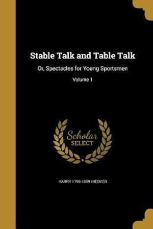 Stable Talk and Table Talk af Harry 1796-1859 Hieover