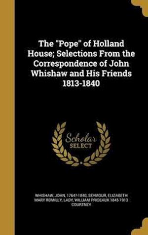 The Pope of Holland House; Selections from the Correspondence of John Whishaw and His Friends 1813-1840 af William Prideaux 1845-1913 Courtney