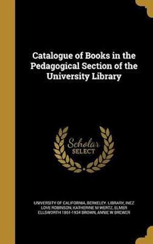 Bog, hardback Catalogue of Books in the Pedagogical Section of the University Library af Katherine M. Wertz, Inez Love Robinson