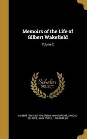 Memoirs of the Life of Gilbert Wakefield; Volume 2 af Gilbert 1756-1801 Wakefield