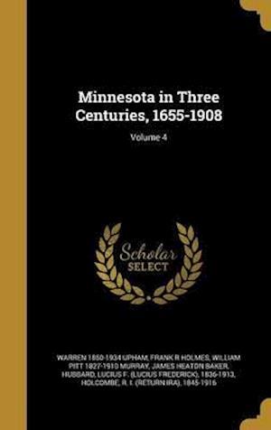 Bog, hardback Minnesota in Three Centuries, 1655-1908; Volume 4 af Frank R. Holmes, Warren 1850-1934 Upham, William Pitt 1827-1910 Murray