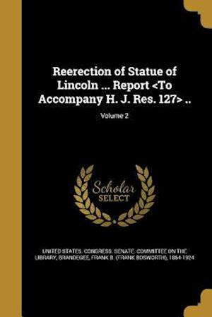 Bog, paperback Reerection of Statue of Lincoln ... Report ..; Volume 2