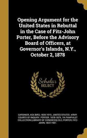 Bog, hardback Opening Argument for the United States in Rebuttal in the Case of Fitz-John Porter, Before the Advisory Board of Officers, at Governor's Islands, N.Y.