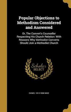 Bog, hardback Popular Objections to Methodism Considered and Answered af Daniel 1813-1898 Wise