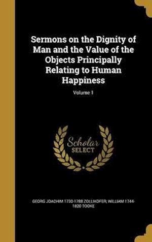 Bog, hardback Sermons on the Dignity of Man and the Value of the Objects Principally Relating to Human Happiness; Volume 1 af Georg Joachim 1730-1788 Zollikofer, William 1744-1820 Tooke