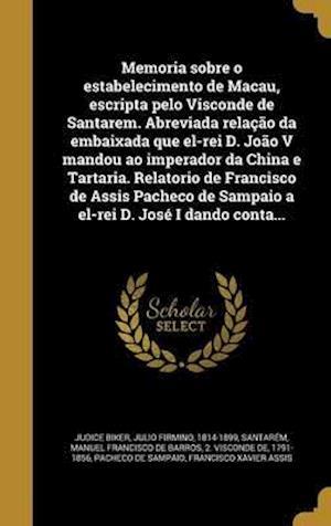 Bog, hardback Memoria Sobre O Estabelecimento de Macau, Escripta Pelo Visconde de Santarem. Abreviada Relacao Da Embaixada Que El-Rei D. Joao V Mandou Ao Imperador