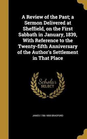 Bog, hardback A   Review of the Past; A Sermon Delivered at Sheffield, on the First Sabbath in January, 1839, with Reference to the Twenty-Fifth Anniversary of the af James 1786-1858 Bradford
