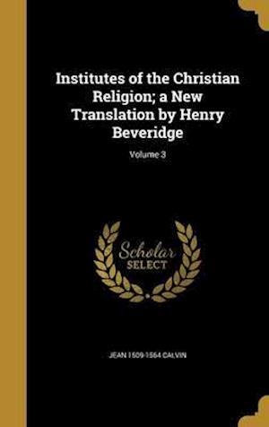 Bog, hardback Institutes of the Christian Religion; A New Translation by Henry Beveridge; Volume 3 af Jean 1509-1564 Calvin