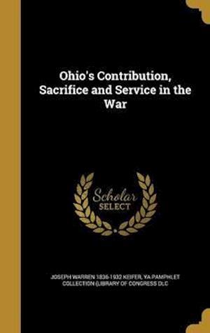 Bog, hardback Ohio's Contribution, Sacrifice and Service in the War af Joseph Warren 1836-1932 Keifer