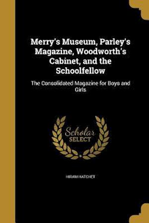 Bog, paperback Merry's Museum, Parley's Magazine, Woodworth's Cabinet, and the Schoolfellow af Hiram Hatchet