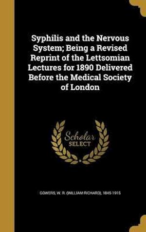 Bog, hardback Syphilis and the Nervous System; Being a Revised Reprint of the Lettsomian Lectures for 1890 Delivered Before the Medical Society of London