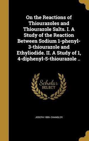 Bog, hardback On the Reactions of Thiourazoles and Thiourazole Salts. I. a Study of the Reaction Between Sodium 1-Phenyl-3-Thiourazole and Ethyliodide. II. a Study af Joseph 1889- Chandler