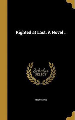 Bog, hardback Righted at Last. a Novel ..