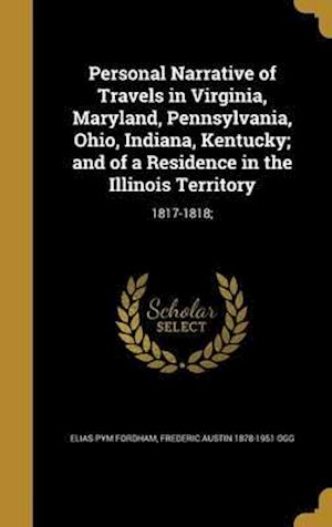 Bog, hardback Personal Narrative of Travels in Virginia, Maryland, Pennsylvania, Ohio, Indiana, Kentucky; And of a Residence in the Illinois Territory af Frederic Austin 1878-1951 Ogg, Elias Pym Fordham