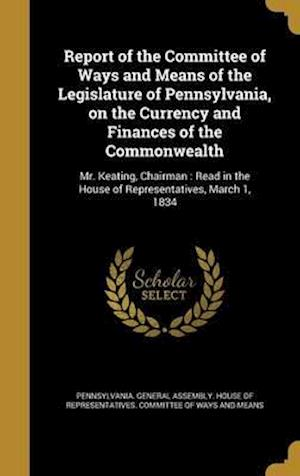 Bog, hardback Report of the Committee of Ways and Means of the Legislature of Pennsylvania, on the Currency and Finances of the Commonwealth