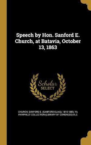 Bog, hardback Speech by Hon. Sanford E. Church, at Batavia, October 13, 1863