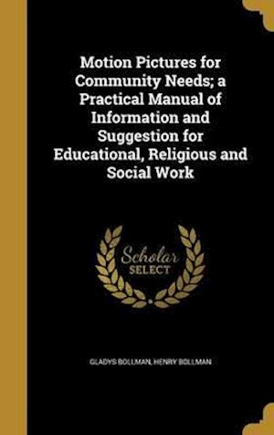 Bog, hardback Motion Pictures for Community Needs; A Practical Manual of Information and Suggestion for Educational, Religious and Social Work af Henry Bollman, Gladys Bollman
