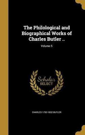 Bog, hardback The Philological and Biographical Works of Charles Butler ..; Volume 5 af Charles 1750-1832 Butler