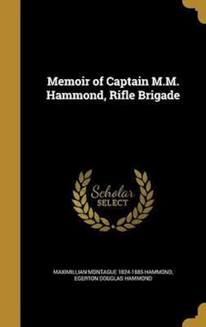 Memoir of Captain M.M. Hammond, Rifle Brigade af Egerton Douglas Hammond, Maximillian Montague 1824-1885 Hammond