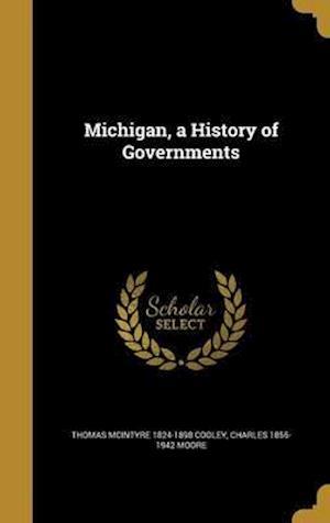 Bog, hardback Michigan, a History of Governments af Charles 1855-1942 Moore, Thomas McIntyre 1824-1898 Cooley