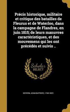 Bog, hardback Precis Historique, Militaire Et Critique Des Batailles de Fleurus Et de Waterloo, Dans La Campagne de Flandres, En Juin 1815; de Leurs Manuvres Caract