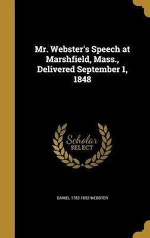 Bog, hardback Mr. Webster's Speech at Marshfield, Mass., Delivered September 1, 1848 af Daniel 1782-1852 Webster