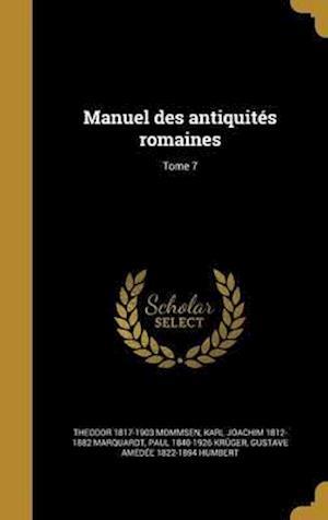Bog, hardback Manuel Des Antiquites Romaines; Tome 7 af Karl Joachim 1812-1882 Marquardt, Paul 1840-1926 Kruger, Theodor 1817-1903 Mommsen