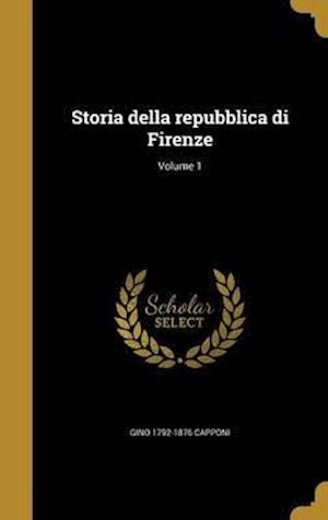 Storia Della Repubblica Di Firenze; Volume 1 af Gino 1792-1876 Capponi