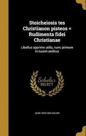 Bog, hardback Stoicheiosis Tes Christianon Pisteos = Rudimenta Fidei Christianae af Jean 1509-1564 Calvin