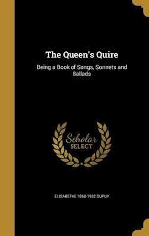 Bog, hardback The Queen's Quire af Elisabethe 1868-1932 Dupuy
