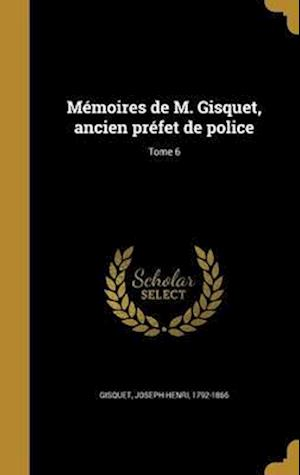 Bog, hardback Memoires de M. Gisquet, Ancien Prefet de Police; Tome 6