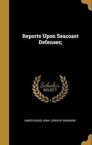 Bog, hardback Reports Upon Seacoast Defenses;