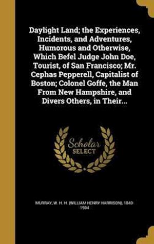 Bog, hardback Daylight Land; The Experiences, Incidents, and Adventures, Humorous and Otherwise, Which Befel Judge John Doe, Tourist, of San Francisco; Mr. Cephas P
