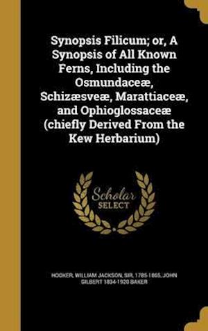 Bog, hardback Synopsis Filicum; Or, a Synopsis of All Known Ferns, Including the Osmundaceae, Schizaesveae, Marattiaceae, and Ophioglossaceae (Chiefly Derived from af John Gilbert 1834-1920 Baker