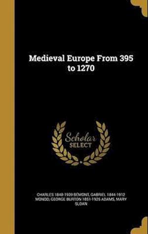 Bog, hardback Medieval Europe from 395 to 1270 af George Burton 1851-1925 Adams, Charles 1848-1939 Bemont, Gabriel 1844-1912 Monod