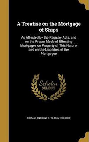 Bog, hardback A   Treatise on the Mortgage of Ships af Thomas Anthony 1774-1835 Trollope