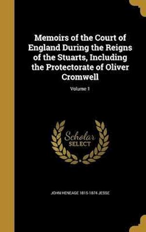Bog, hardback Memoirs of the Court of England During the Reigns of the Stuarts, Including the Protectorate of Oliver Cromwell; Volume 1 af John Heneage 1815-1874 Jesse