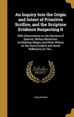 Bog, hardback An  Inquiry Into the Origin and Intent of Primitive Scrifice, and the Scripture Evidence Respecting It af John Davison