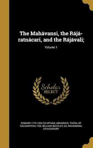 Bog, hardback The Mahavansi, the Raja-Ratnacari, and the Rajavali;; Volume 1 af Edward 1776-1834 Ed Upham