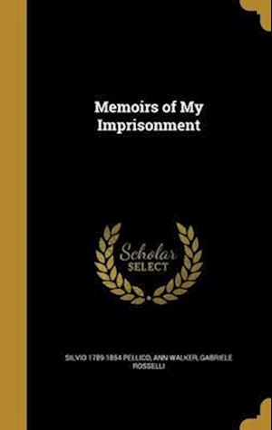 Bog, hardback Memoirs of My Imprisonment af Ann Walker, Silvio 1789-1854 Pellico, Gabriele Rosselli