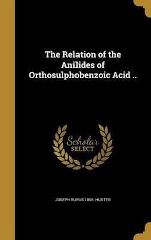 Bog, hardback The Relation of the Anilides of Orthosulphobenzoic Acid .. af Joseph Rufus 1865- Hunter