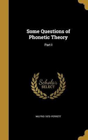 Bog, hardback Some Questions of Phonetic Theory af Wilfrid 1873- Perrett