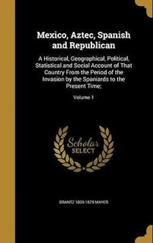 Bog, hardback Mexico, Aztec, Spanish and Republican af Brantz 1809-1879 Mayer