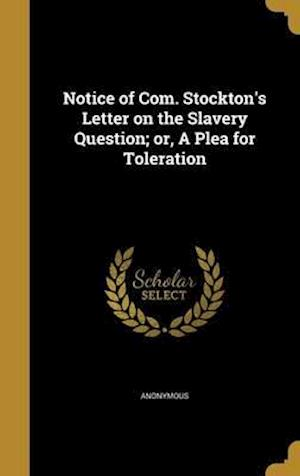 Bog, hardback Notice of Com. Stockton's Letter on the Slavery Question; Or, a Plea for Toleration