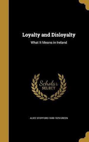 Bog, hardback Loyalty and Disloyalty af Alice Stopford 1848-1929 Green