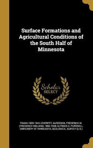 Bog, hardback Surface Formations and Agricultural Conditions of the South Half of Minnesota af Frank 1859-1943 Leverett, Ulysses G. Purssell