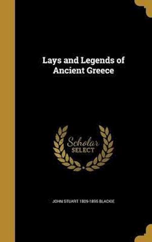 Bog, hardback Lays and Legends of Ancient Greece af John Stuart 1809-1895 Blackie