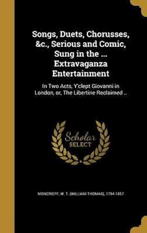 Bog, hardback Songs, Duets, Chorusses, &C., Serious and Comic, Sung in the ... Extravaganza Entertainment