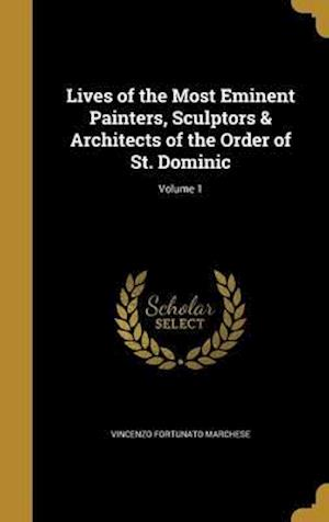 Bog, hardback Lives of the Most Eminent Painters, Sculptors & Architects of the Order of St. Dominic; Volume 1 af Vincenzo Fortunato Marchese