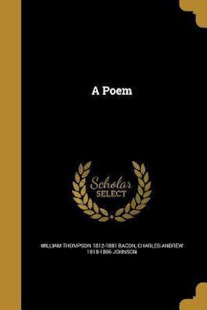 Bog, paperback A Poem af Charles Andrew 1818-1896 Johnson, William Thompson 1812-1881 Bacon